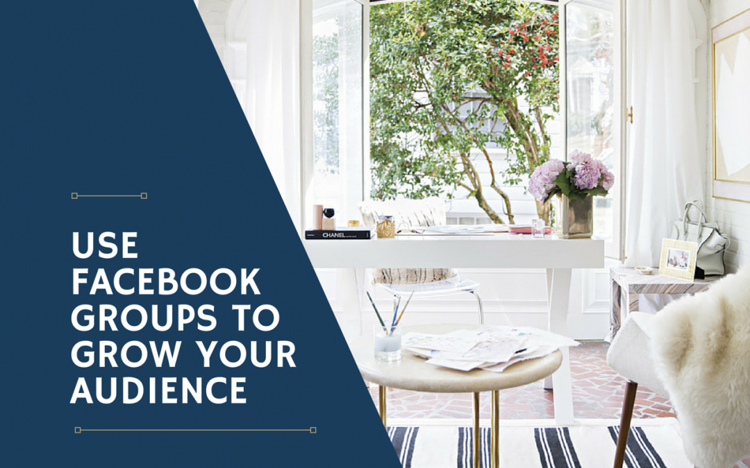 How to use Facebook Groups to Grow Your Audience