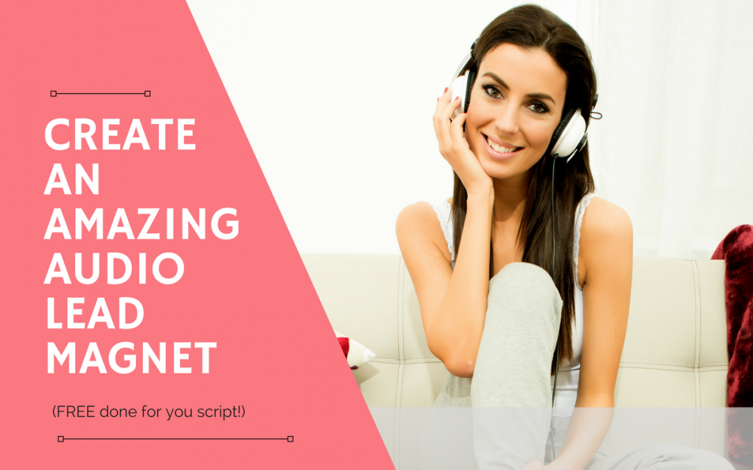 A Step-By-Step Guide to Creating An Amazing Audio Lead Magnet